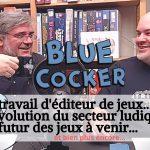 Blue Cocker, l'évolution du secteur ludique, la UEJ et le futur des jeux à venir